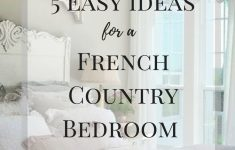 Simple But Elegant Bedroom Designs Best Of 5 Easy French Country Bedroom Ideas