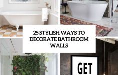 How To Decorate Bathroom Walls Luxury 25 Stylish Ways To Decorate Bathroom Walls