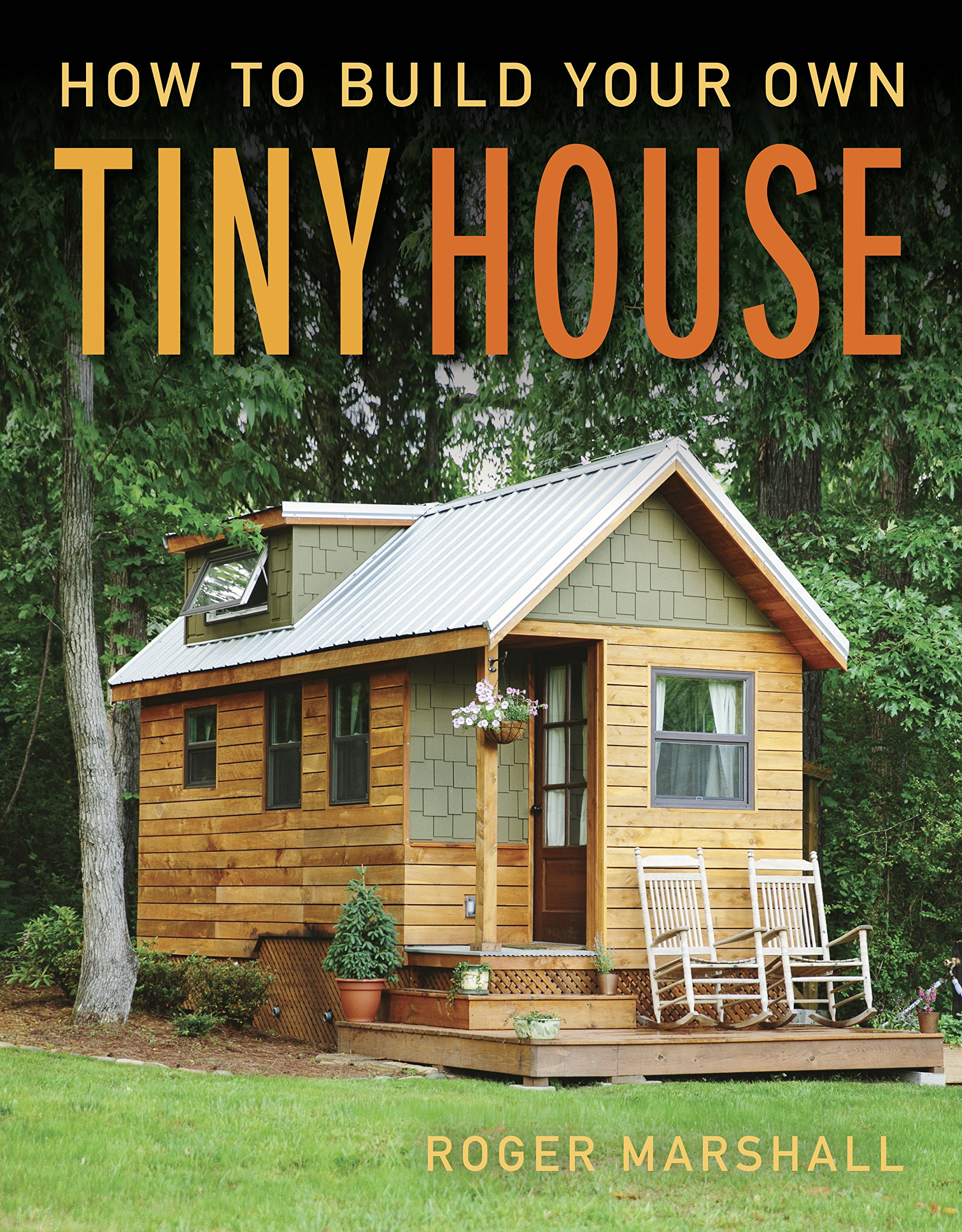 Build Your Own Small House Fresh How to Build Your Own Tiny House Amazon Roger Marshall