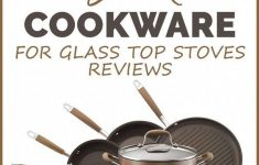 Cookware For Glass Top Stoves Reviews Fresh 10 Best Cookware For Glass Top Stoves Bestcookware