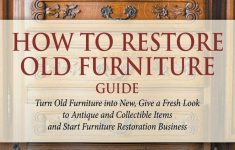How To Restore Antique Wood Furniture Inspirational How To Restore Old Furniture Guide Turn Old Furniture Into