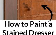 Refinishing Antique Furniture Without Stripping Beautiful How To Paint A Stained Dresser