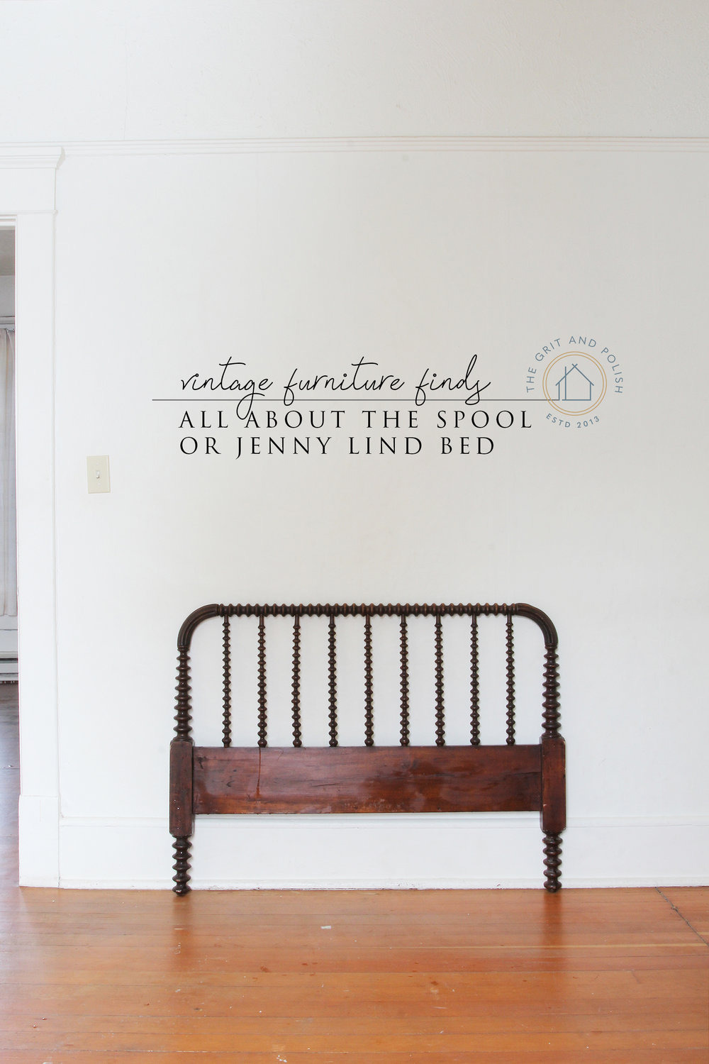 The Grit and Polish All About Jenny Lind Spool Bed