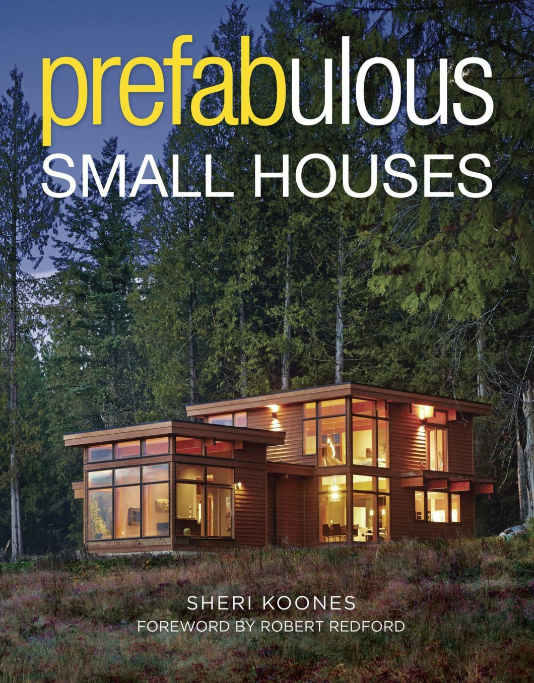 Small Eco Friendly House Plans Luxury New Book Prefabulous Small Houses with foreword by Robert
